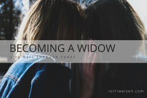 Becoming a widow - Lorri Weisen